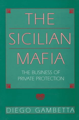 The Sicilian Mafia: The Business of Private Protection 9780674807426