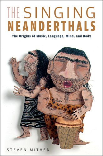 The Singing Neanderthals: The Origins of Music, Language, Mind, and Body 9780674021921
