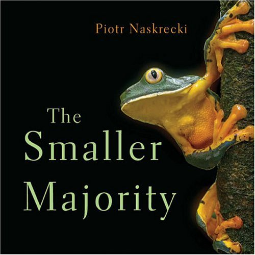 The Smaller Majority: The Hidden World of the Animals That Dominate the Tropics 9780674019157