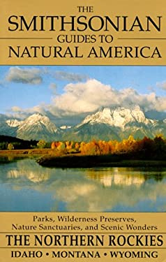 Smithsonian Guides to Natural America : The Northern Rockies--Idaho, Montana, and Wyoming