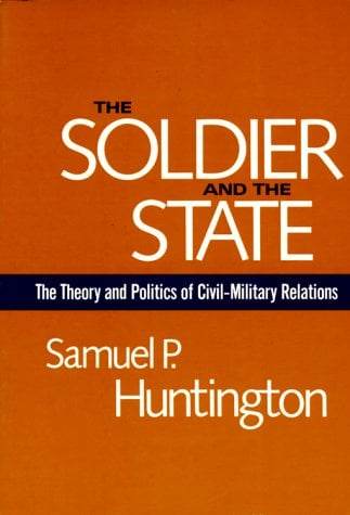 The Soldier and the State: The Theory and Politics of Civil-Military Relations 9780674817364