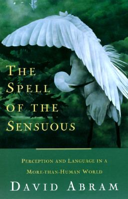 The Spell of the Sensuous: Perception and Language in a More-Than-Human World 9780679438199