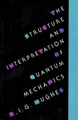 The Structure and Interpretation of Quantum Mechanics: , 9780674843912