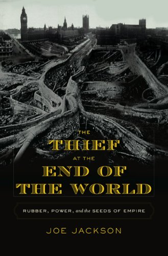 The Thief at the End of the World: Rubber, Power, and the Seeds of Empire 9780670018536