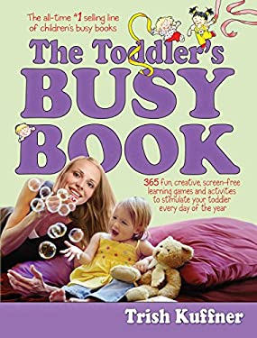 The Toddler's Busy Book: 365 Creative Learning Games and Activities to Keep Your 1 - To 3-Year-Old Busy 9780671317744