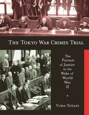 The Tokyo War Crimes Trial: The Pursuit of Justice in the Wake of World War II 9780674028708