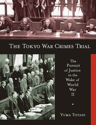 The Tokyo War Crimes Trial: The Pursuit of Justice in the Wake of World War II 9780674033399