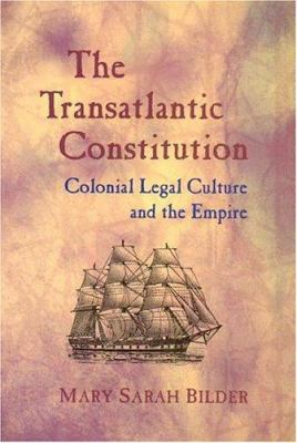 The Transatlantic Constitution: Colonial Legal Culture and the Empire 9780674015128