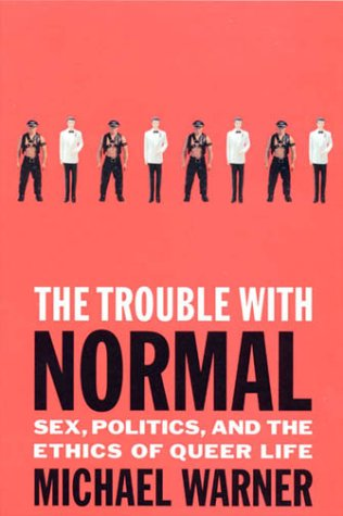The Trouble with Normal: Sex, Politics, and the Ethics of Queer Life 9780674004412