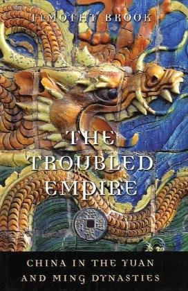 The Troubled Empire: China in the Yuan and Ming Dynasties 9780674046023