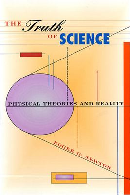 The Truth of Science: Physical Theories and Reality 9780674001817