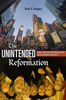 The Unintended Reformation: How a Religious Revolution Secularized Society 9780674045637