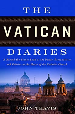 The Vatican Diaries: A Behind-The-Scenes Look at the Power, Personalities, and Politics at the Heart of the Catholic Church 9780670026715