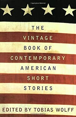 The Vintage Book of Contemporary American Short Stories Tobias Wolff