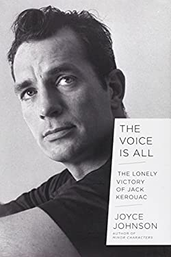 The Voice Is All: The Lonely Victory of Jack Kerouac 9780670025107
