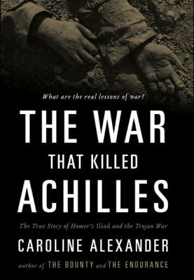 The War That Killed Achilles: The True Story of Homer's Iliad and the Trojan War 9780670021123