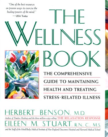 The Wellness Book: The Comprehensive Guide to Maintaining Health and Treating Stress-Related Illness 9780671797508