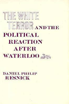 The White Terror and the Political Reaction After Waterloo 9780674951907