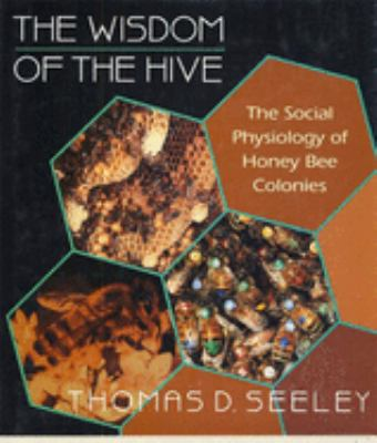The Wisdom of the Hive: The Social Physiology of Honey Bee Colonies 9780674953765