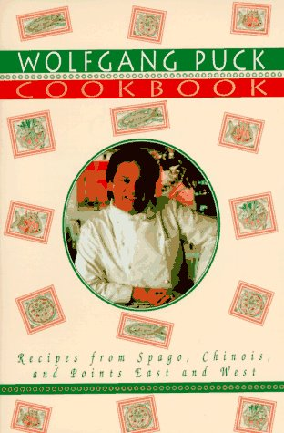 The Wolfgang Puck Cookbook: Recipes from Spago, Chinois, and Points East and West 9780679761259