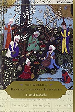 The World of Persian Literary Humanism 9780674066717