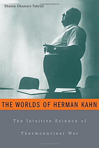 The Worlds of Herman Kahn: The Intuitive Science of Thermonuclear War 9780674017146