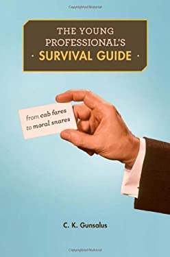 The Young Professional's Survival Guide: From Cab Fares to Moral Snares 9780674049444