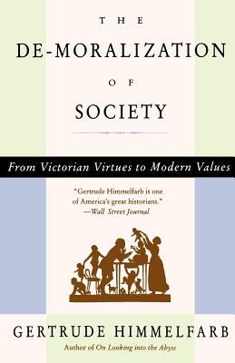The de-Moralization of Society: From Victorian Virtues to Modern Values 9780679764908