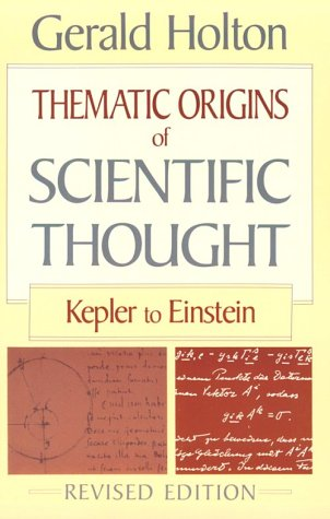 Thematic Origins of Scientific Thought: Kepler to Einstein (Revised) 9780674877481