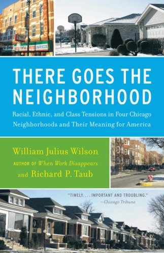 There Goes the Neighborhood: Racial, Ethnic, and Class Tensions in Four Chicago Neighborhoods and Their Meaning for America 9780679724186