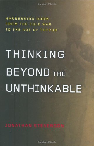 Thinking Beyond the Unthinkable: Harnessing Doom from the Cold War to the Age of Terror 9780670019014
