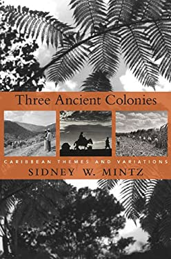 Three Ancient Colonies: Caribbean Themes and Variations 9780674050129