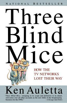 Three Blind Mice : How the TV Networks Lost Their Way