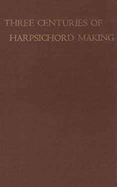 Three Centuries of Harpsichord Making