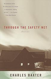 Through the Safety Net: Stories - Baxter, Charles