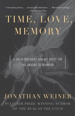 Time, Love, Memory: A Great Biologist and His Quest for the Origins of Behavior 9780679763901