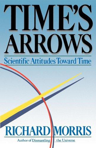 Time's Arrows: Scientific Attitudes Toward Time 9780671617660