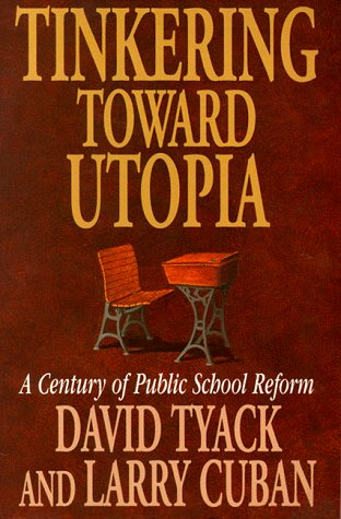 Tinkering Toward Utopia: A Century of Public School Reform 9780674892835