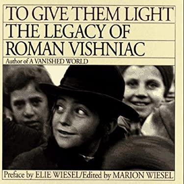 To Give Them Light: The Legacy of Roman Vishniac 9780671638726