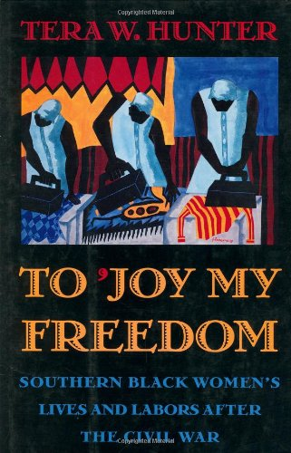 To 'Joy My Freedom to 'Joy My Freedom: Southern Black Women's Lives and Labors After the Civil War Southern Black Women's Lives and Labors After the C 9780674893092