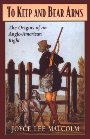 To Keep and Bear Arms: The Origins of an Anglo-American Right 9780674893078