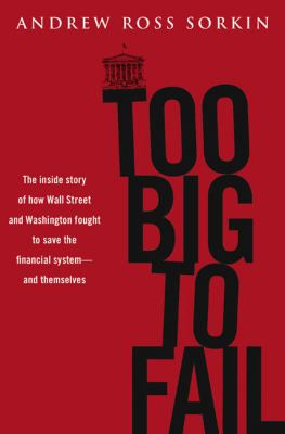 Too Big to Fail: The Inside Story of How Wall Street and Washington Fought to Save the Financial System -- And Themselves 9780670021253