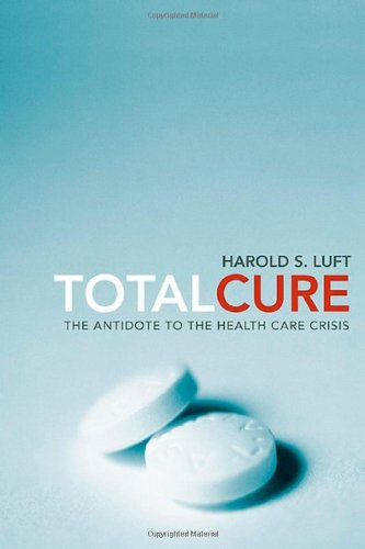 Total Cure: The Antidote to the Health Care Crisis 9780674032101