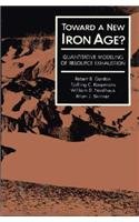 Toward a New Iron Age?: Quantitative Modeling of Resource Exhaustion 9780674898189