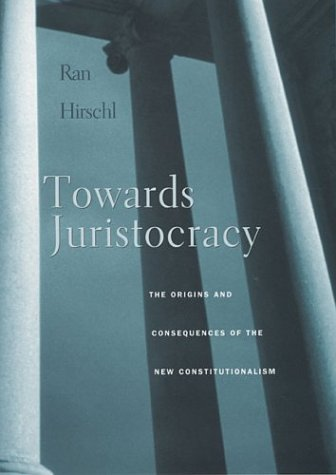 Towards Juristocracy: The Origins and Consequences of the New Constitutionalism 9780674012646