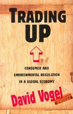 Trading Up: Consumer and Environmental Regulation in a Global Economy 9780674900837
