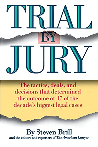 Trial by Jury: The Tactics, Deals, and Decisions That Determined the Outcome of 17 of the Decade's Biggest Legal Cases 9780671671334