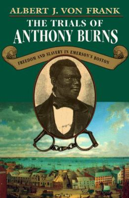 Trials of Anthony Burns: Freedom and Slavery in Emersonus Boston