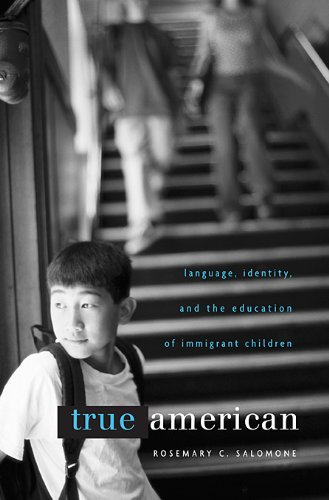 True American: Language, Identity, and the Education of Immigrant Children 9780674046528