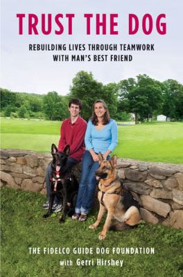 Trust the Dog: Rebuilding Lives Through Teamwork with Man's Best Friend 9780670021512